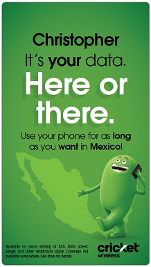 Christopher. It's Your Data. Here or there. Use your phone for as long as you want in Mexico.